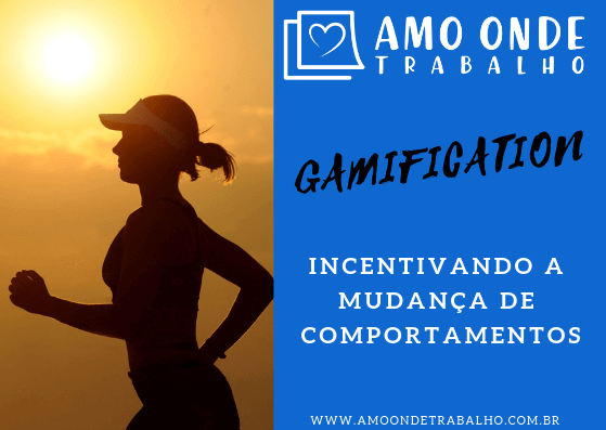 Gamification incentivando a mudança de comportamentos