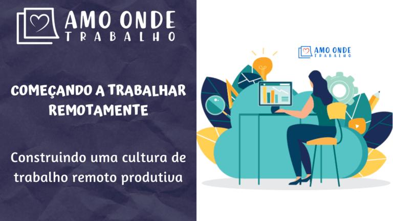 Construindo uma cultura de trabalho remoto produtiva