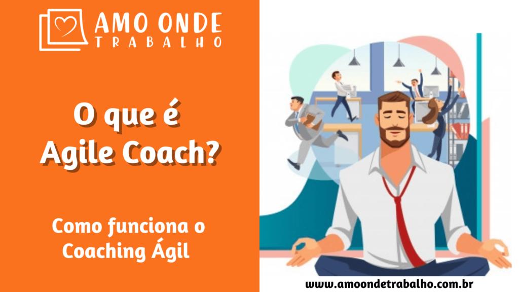 O que é Agile Coach e o coaching ágil?